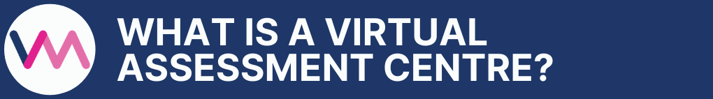 What is a Virtual Assessment Centre